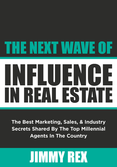 The Next Wave of Influence in Real Estate - The Best Marketing Sales and Industry Secrets Shared by the Top Millennia - cover