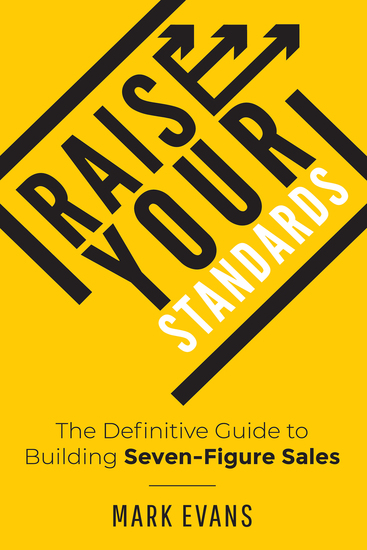 Raise Your Standards - The Definitive Guide to Building Seven-Figure Sales - cover
