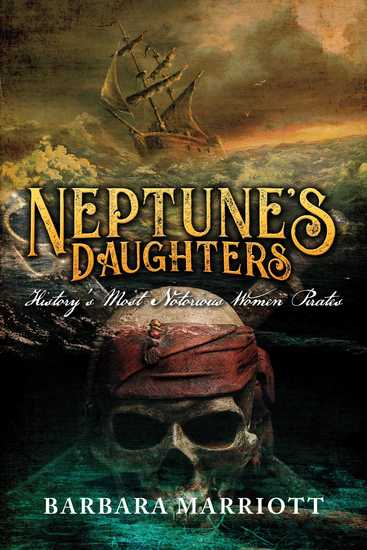 Neptune's Daughters - History's Most Notorious Women Pirates - cover