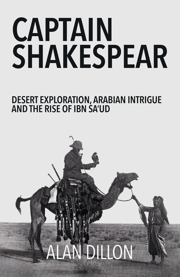 Captain Shakespear - Desert exploration Arabian intrigue and the rise of Ibn Sa'ud - cover