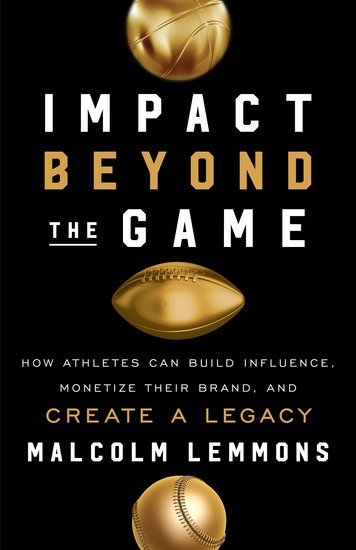 Impact Beyond the Game - How Athletes Can Build Influence Monetize Their Brand and Create a Legac - cover