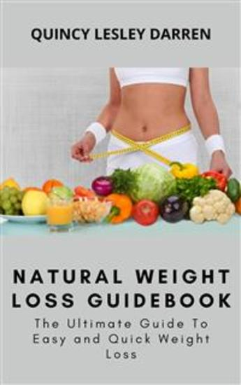 Natural Weight Loss Guidebook - The Ultimate Guide To Easy and Quick Weight Loss - cover