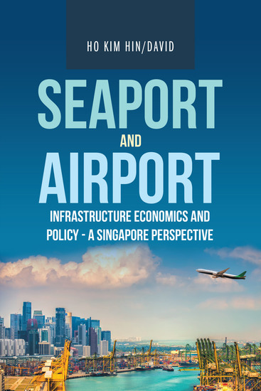 Seaport and Airport Infrastructure Economics and Policy - a Singapore Perspective - cover
