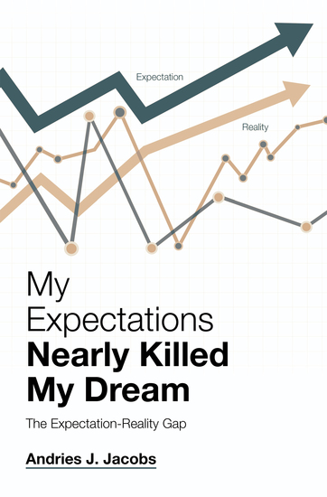 My Expectations Nearly Killed My Dream - The Expectation-Reality Gap - cover
