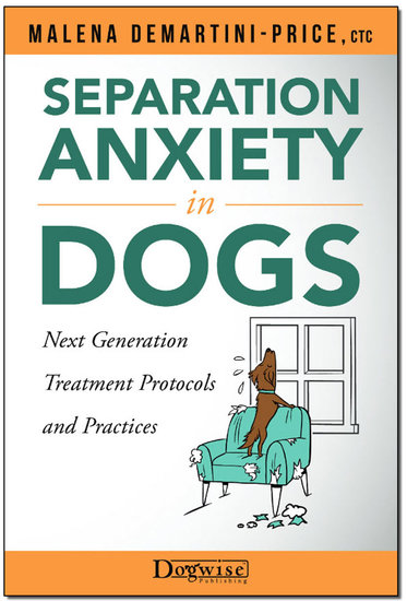 Separation Anxiety in Dogs - Next Generation Treatment Protocols and Practices - cover