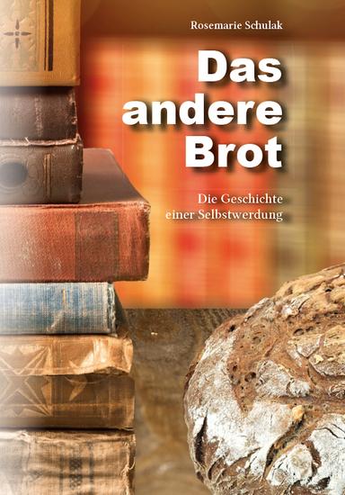 Das andere Brot - Die Geschichte einer Selbstwerdung - cover