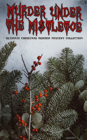 Murder Under The Mistletoe - Ultimate Christmas Murder Mystery Collection - Sherlock Holmes Adventures Hercule Poirot Cases Father Brown Mysteries Arsene Lupin - cover