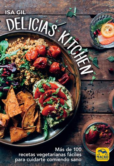 Delicias Kitchen - Más de 100 recetas vegetarianas fáciles para cuidarte comiendo sano (Cocinar Naturalmente) - cover