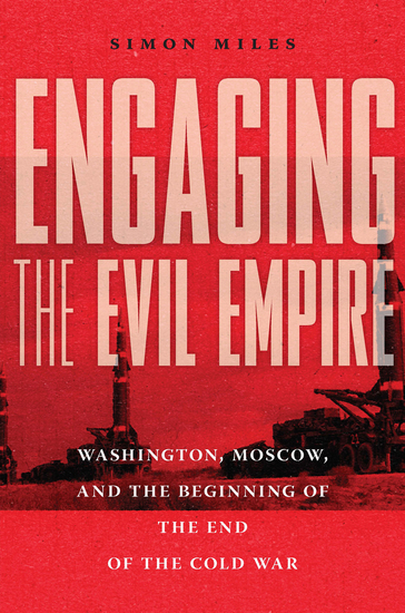 Engaging the Evil Empire - Washington Moscow and the Beginning of the End of the Cold War - cover