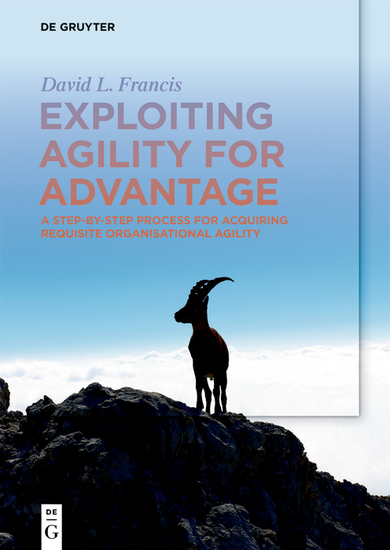 Exploiting Agility for Advantage - A Step-by-Step Process for Acquiring Requisite Organisational Agility - cover