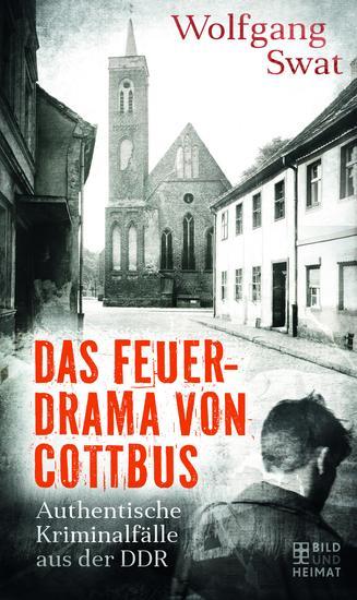 Das Feuerdrama von Cottbus - Authentische Kriminalfälle aus der DDR - cover
