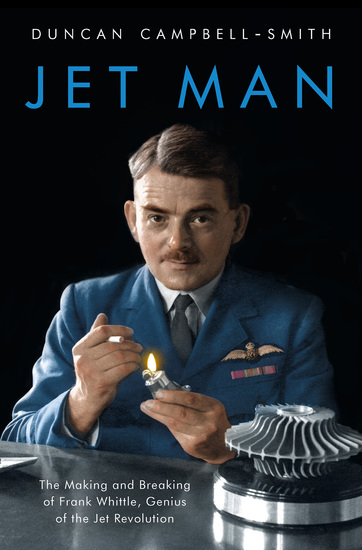 Jet Man - The Making and Breaking of Frank Whittle Genius of the Jet Revolution - cover