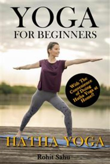 Yoga For Beginners: Hatha Yoga - The Complete Guide to Master Hatha Yoga; Benefits Essentials Asanas (with Pictures) Hatha Meditation Common Mistakes FAQs and Common Myths - cover