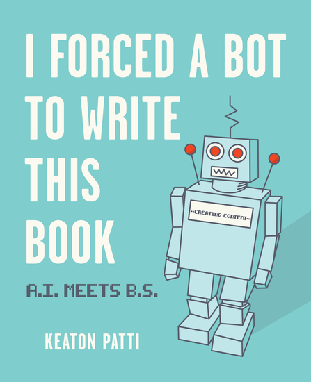 I Forced a Bot to Write This Book - AI Meets BS - cover