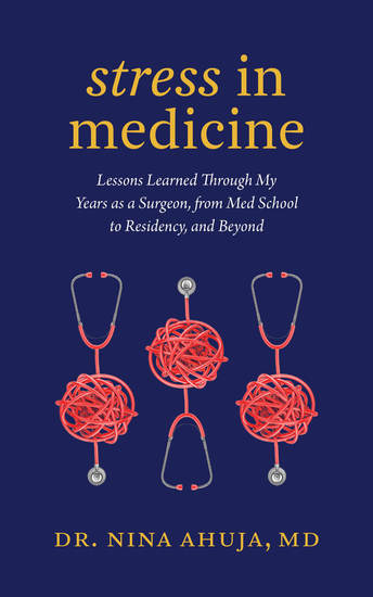 Stress in Medicine - Lessons Learned Through My Years as a Surgeon from Med School to Residency - cover