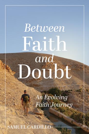 Between Faith and Doubt: An Evolving Faith Journey - cover