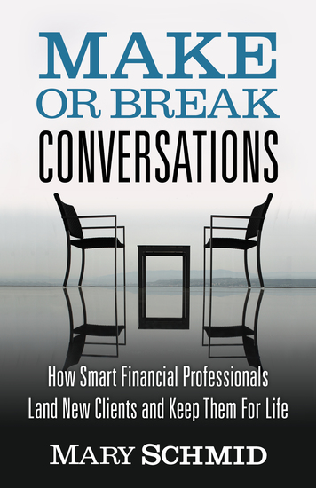 Make Or Break Conversations - How Smart Financial Professionals Land New Clients and Keep Them For Life - cover