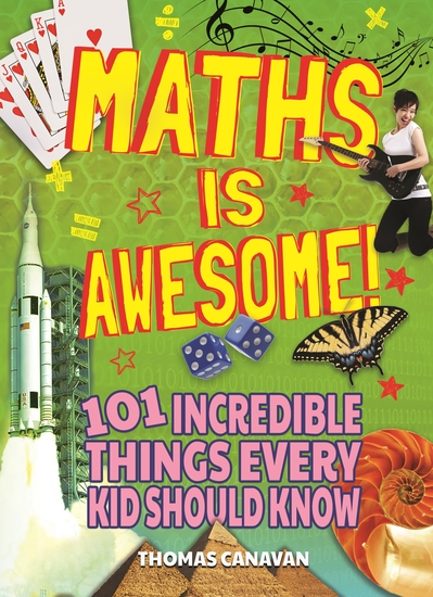 Maths Is Awesome! - 101 Incredible Things Every Kid Should Know - cover