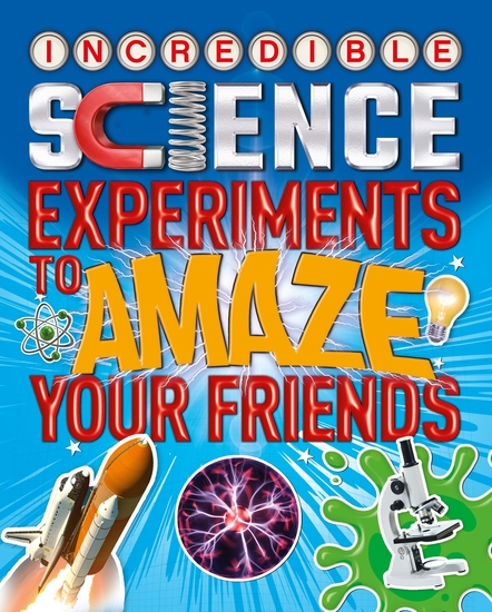Incredible Science Experiments to Amaze your Friends - cover