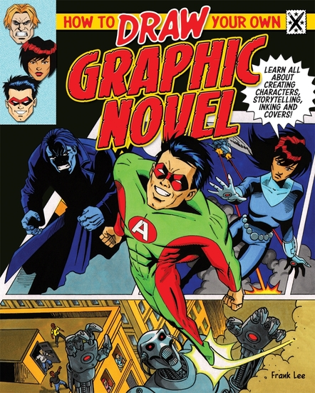 How to Draw Your Own Graphic Novel - Learn All About Creating Characters Storytelling Inking And Covers! - cover