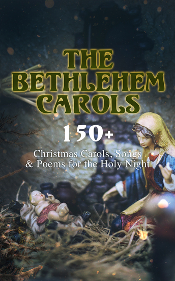 The Bethlehem Carols - 150+ Christmas Carols Songs & Poems for the Holy Night - cover