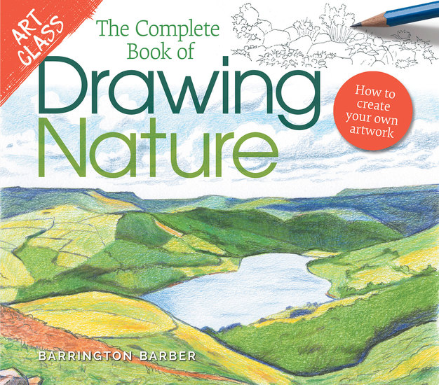 Art Class: The Complete Book of Drawing Nature - How to Create Your Own Artwork - cover