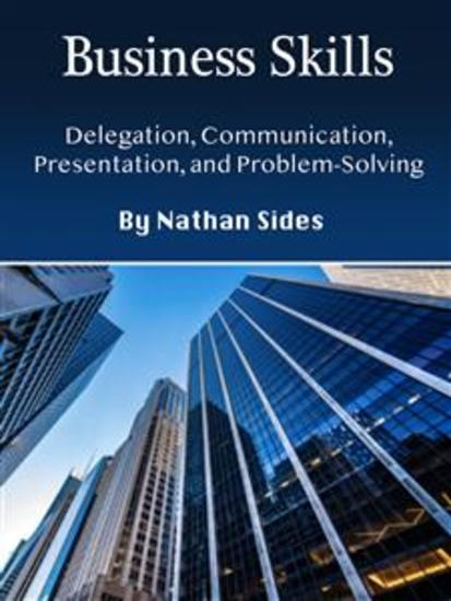 Business Skills - Delegation Communication Presentation and Problem-Solving - cover