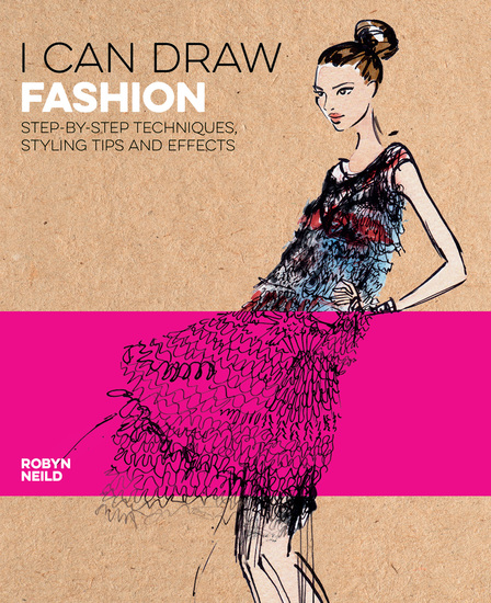 I Can Draw Fashion - Step-by-Step Techniques Styling Tips and Effects - cover
