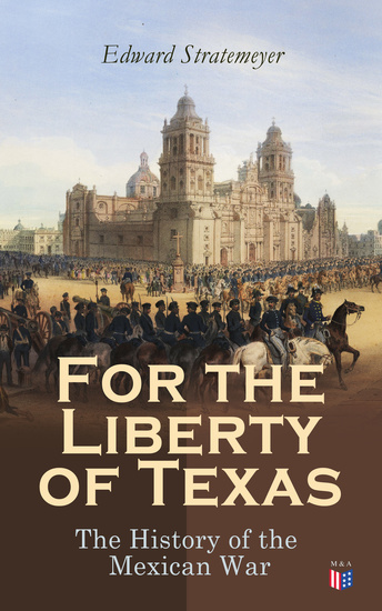For the Liberty of Texas: The History of the Mexican War - cover