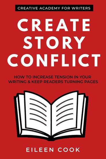 Create Story Conflict - How to Increase Tension in Your Writing & Keep Readers Turning Pages - cover