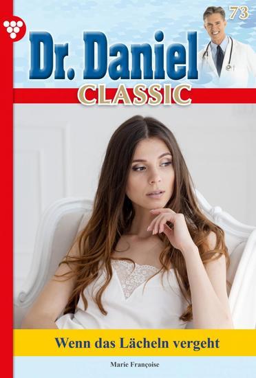 Dr Daniel Classic 73 – Arztroman - Wenn das Lächeln vergeht - cover