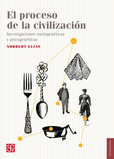 El proceso de la civilización - Investigaciones sociogenéticas y psicogenéticas - cover