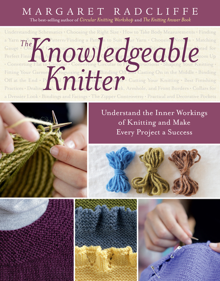 The Knowledgeable Knitter - Understand the Inner Workings of Knitting and Make Every Project a Success - cover