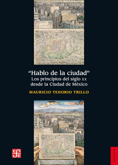 Hablo de la ciudad - Los principios del siglo XX desde la ciudad de México - cover