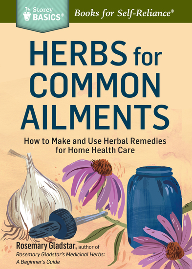 Herbs for Common Ailments - How to Make and Use Herbal Remedies for Home Health Care A Storey BASICS® Title - cover