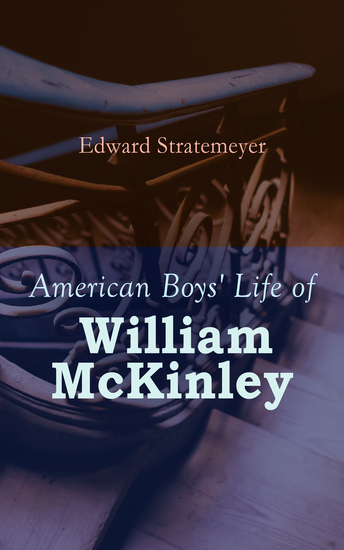 American Boys' Life of William McKinley - Biography of the 25th President of the United States - cover