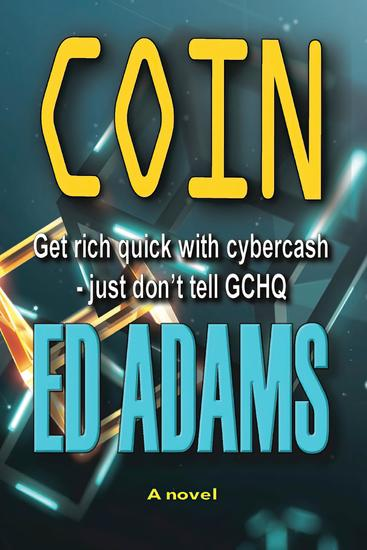 Coin - Get rich quick with Cybercash just don't tell GCHQ - cover