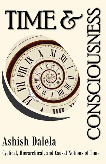 Time and Consciousness: Cyclical Hierarchical and Causal Notions of Time - cover