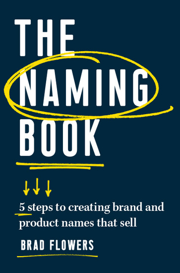 The Naming Book - 5 Steps to Creating Brand and Product Names that Sell - cover