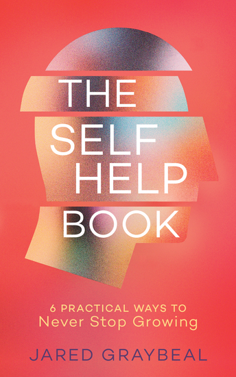 The Self Help Book - 6 Practical Ways to Never Stop Growing - cover