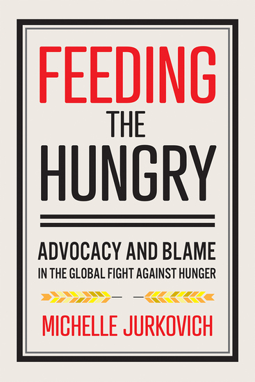 Feeding the Hungry - Advocacy and Blame in the Global Fight against Hunger - cover