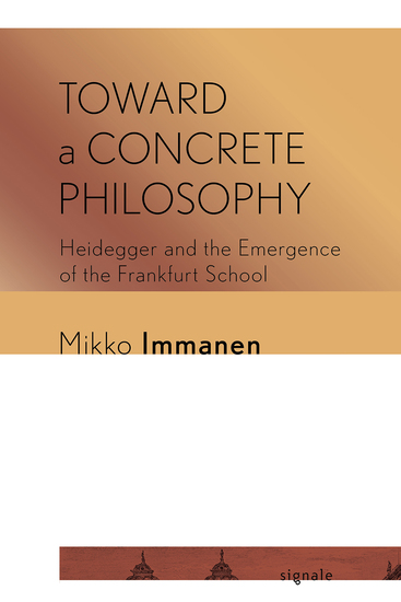 Toward a Concrete Philosophy - Heidegger and the Emergence of the Frankfurt School - cover