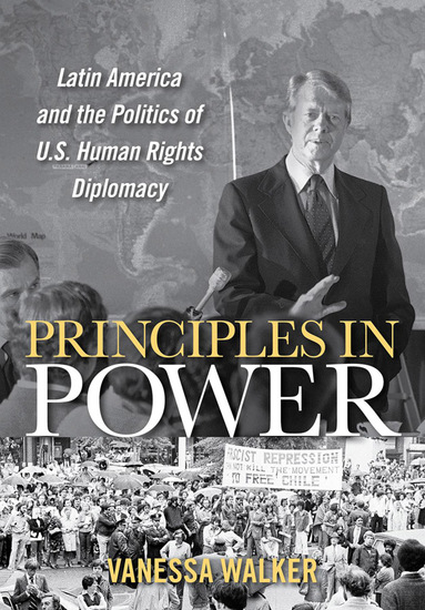 Principles in Power - Latin America and the Politics of US Human Rights Diplomacy - cover