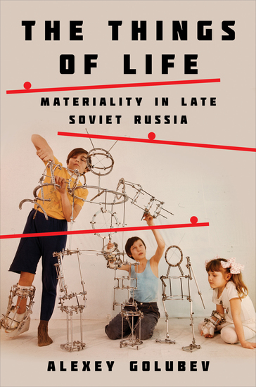 The Things of Life - Materiality in Late Soviet Russia - cover
