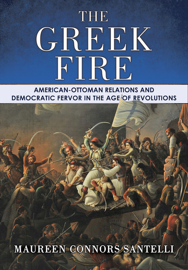 The Greek Fire - American-Ottoman Relations and Democratic Fervor in the Age of Revolutions - cover