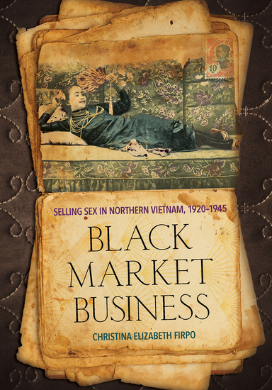 Black Market Business - Selling Sex in Northern Vietnam 1920–1945 - cover