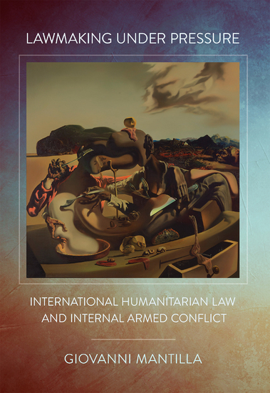Lawmaking under Pressure - International Humanitarian Law and Internal Armed Conflict - cover
