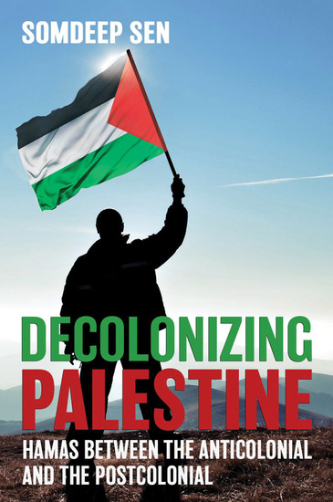 Decolonizing Palestine - Hamas between the Anticolonial and the Postcolonial - cover