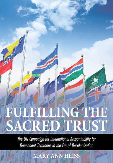 Fulfilling the Sacred Trust - The UN Campaign for International Accountability for Dependent Territories in the Era of Decolonization - cover