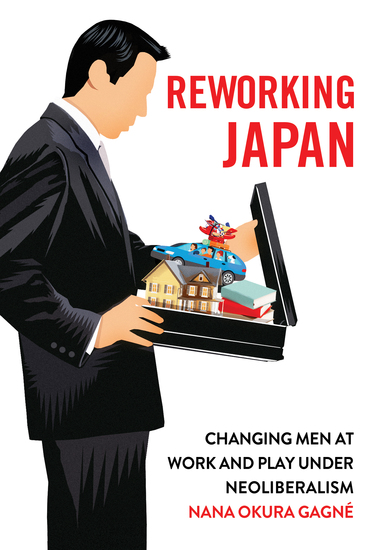 Reworking Japan - Changing Men at Work and Play under Neoliberalism - cover